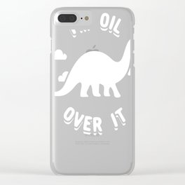 I'm Oil Over It Clear iPhone Case