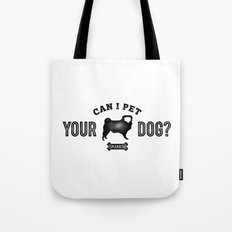 Can I Pet Your Pug? Tote Bag