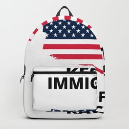 KEEP THE IMMIGRANTS DEPORT THE RACISTS Backpack