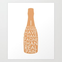 Champagne Than Real Pain Art Print