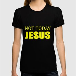 Not today Jesus quote T-shirt