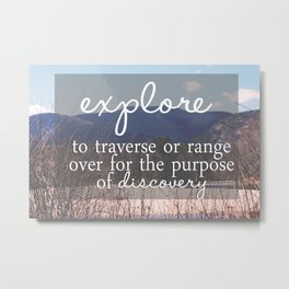 Define Explore: get out there Metal Print