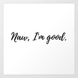 Naw, I'm good. An ode to No Thanks Art Print