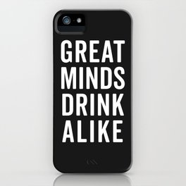 Great Minds Drink Alike Funny Quote iPhone Case