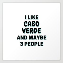 I Like Cabo Verde And Maybe 3 People Art Print