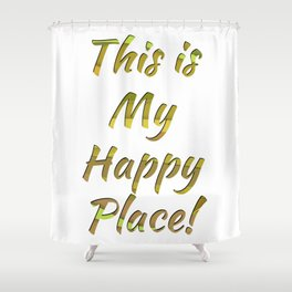 This is My Happy Place! Shower Curtain