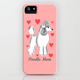 Poodle Mom in Pink and White iPhone Case