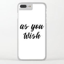 As You Wish, Typography Art Print, Inspirational Quote Clear iPhone Case