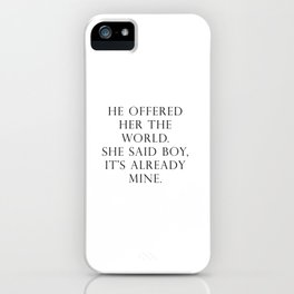 He offered her the world. She said boy, it's already mine. iPhone Case