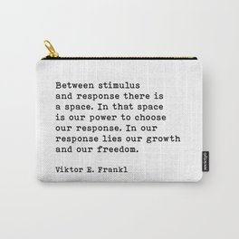 Between Stimulus And Response, Viktor Frankl Quote, Inspirational Quote Carry-All Pouch