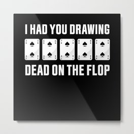 On the Flop | Funny Poker Gambling Gift Metal Print