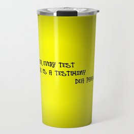 FOR EVERY TEST THERE IS A TESTIMONY  Travel Mug