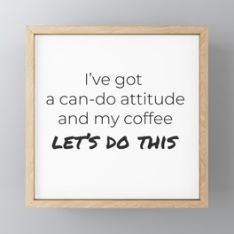 Coffee and a Can-Do Attitude Framed Mini Art Print