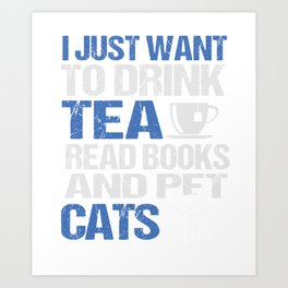 I Just Want To Drink Tea Read Books And Pet Cats Cute Kitten Art Print