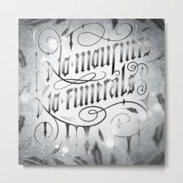 NO MOURNERS NO FUNERALS Metal Print