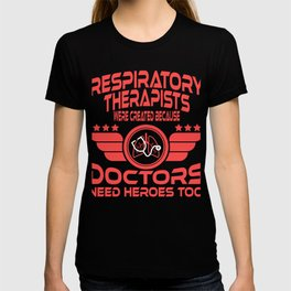 Respiratory Therapists Dotors Need Heroes Too T-shirt Design.Get up, get better, get here! T-shirt