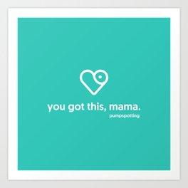 you got this, mama Art Print