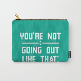 You're Not Going Out Like That! Carry-All Pouch