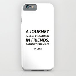A journey is best measured in friends, rather than miles - famous travel quotes iPhone Case