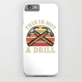 This Is Not A Drill - Handyman Craftsman Gift iPhone Case