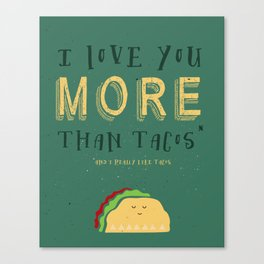 I love you more than tacos Canvas Print