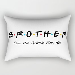 Brother gift, friends tv show, friends brother gift,gift for brother, big brother, big brother gift Rectangular Pillow
