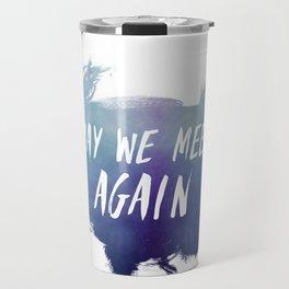 may we meet again Travel Mug