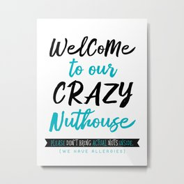 Welcome To Our Crazy Nuthouse Metal Print