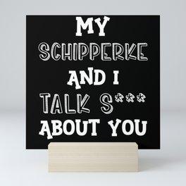 My Schipperke And I Talk S*** About You Mini Art Print
