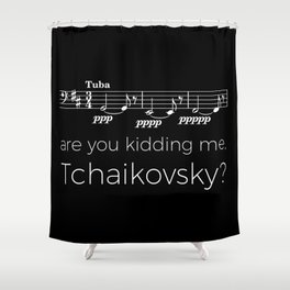 Tuba - Are you kidding me, Tchaikovsky? (black) Shower Curtain