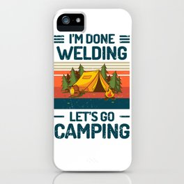 Im Done Welding Let Go Camping iPhone Case