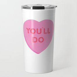 Youll Do Funny Valentines Day Candy Heart Travel Mug