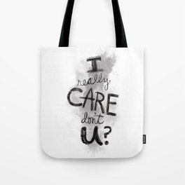 """""""I Really Care Don't You?"""" color-gray scale Tote Bag"""