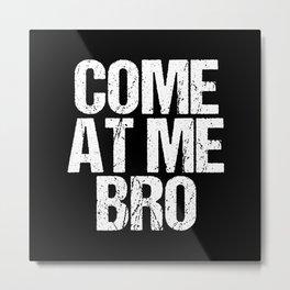 Come at Me Bro Metal Print