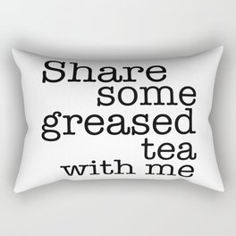Share some greased tea with me Rectangular Pillow