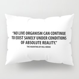No live organism can continue for long to exist sanely under conditions of absolute Pillow Sham