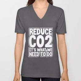 Environment Gifts Reduce CO2 It's What We Need to Do Environmental Awareness Unisex V-Neck