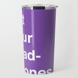Put Your Headphones On! Travel Mug
