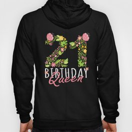 21st Birthday Queen 21 Years Old Woman Floral B-day Theme design Hoody