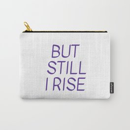 BUT  STILL  I RISE - Maya Angelou Carry-All Pouch