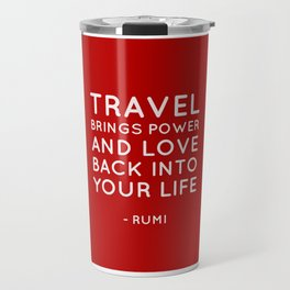 Travel brings power and love back into your life.  Rumi Quote Travel Mug