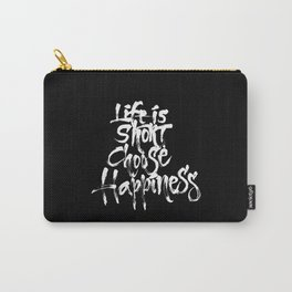Life Short, Choose Happiness Carry-All Pouch