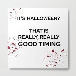 It's Halloween? Good Timing Metal Print