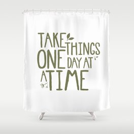 Take Things One Day At A Time Shower Curtain