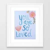 you are so loved Framed Art Prints featuring You Are so Loved  by Karlyprichard