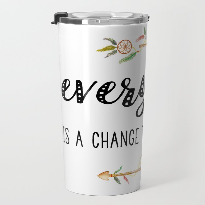Everyday is a change to be better Travel Mug