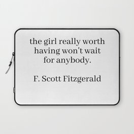 the girl really worth having won't wait for anybody (fitzgerald quote) Laptop Sleeve