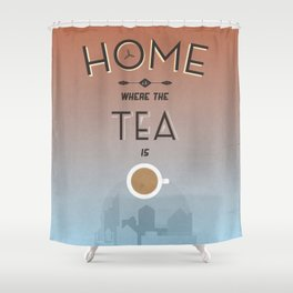 Home Is Where The Tea Is... Shower Curtain