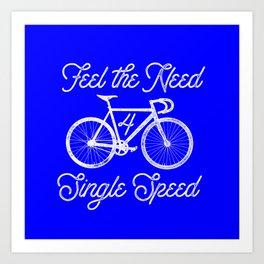 Feel the Need 4 Single Speed Art Print