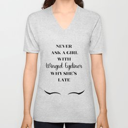 Never ask a girl with Winged Eyeliner why she's late Unisex V-Neck